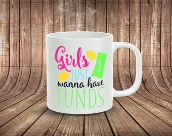 Girls Just Wanna Have Funds... 11oz Coffee Mug