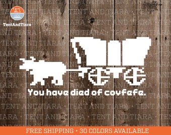 You Have Died of Covfefe - Vinyl Decal, Car Window Decal, Laptop Decal, Laptop Sticker, Water Bottle Decal, Bumper Sticker, Yeti Decal