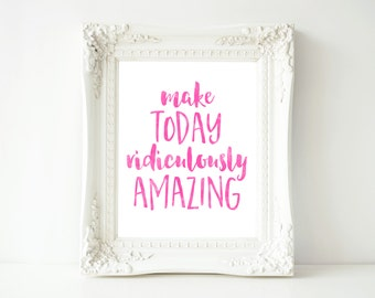 Printable Wall Art 8x10, Make Today Ridiculously Amazing, motivation print, typography quote, positive printable, watercolor quote, digital