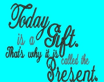 Today is a Gift, That's why its is called the Present Embroidery Design