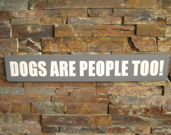 Dogs Are People Too! Wooden Sign