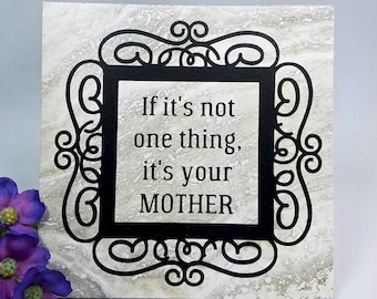 If it's not one thing, it's your Mother - saying, quote, 6 x 6 tile with stand, mom, mother, humorous