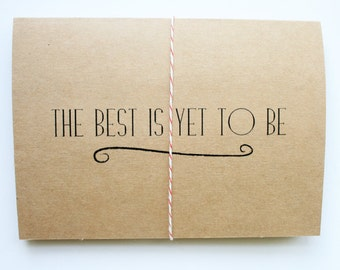 The Best is Yet to Be -- Card & Envelope Set  -- Congratulations, Encouragement, I Love You