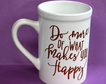 Do More Of What Makes You Happy - 16 ounce - White Ceramic Cup