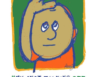 """Fun Illustration Combined with Funny Quote from """"The HUH?"""" Series Original Art Print on 8.5 by 11 inch Textured Stock"""
