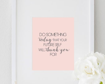 Do Something Today Your Future Self Will Thank You For, Inspirational Typography Quote, Home Decor, Bedroom Poster Office Wall Print