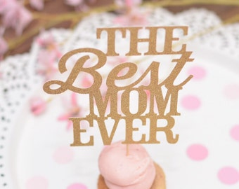 Mother's Day Cake Topper - Best Mom Ever Cake Topper