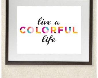 Live a Colorful Life 8x10 Print