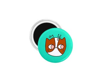 Grumpy Cat Magnet-As If-Cat Fridge Magnet-Small Gift-Housewarming Gift-Refrigerator Magnet