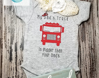 My dad's truck is bigger than you Dad's, My Mom's truck is bigger, Firefighter Baby, Firefighter Baby Outfit, Firefighter gift, Baby gift