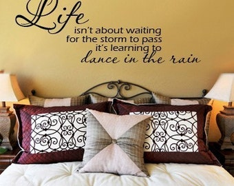 Wall Decal Life Isn't Waiting for the Storm to Pass it's learning to Dance in the Rain Vinyl Wall Art   LARGE