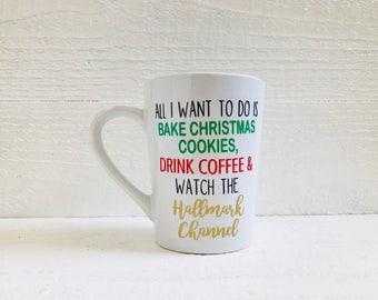 All I want to do is bake Christmas cookies, Drink coffee & Watch the Hallmark Channel mug/ cup / coffee mug / cool mug / fun mug