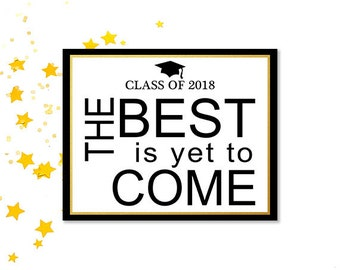 Graduation Party Sign The Best Is Yet To Come, Class of 2018 Printable Grad Party Signage, College Grad, High School Grad, 8x10 and 5x7