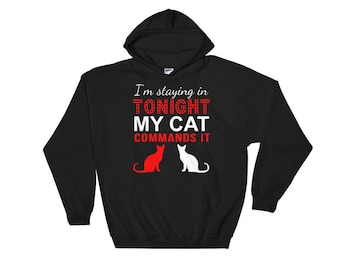 I'm Staying In Tonight My Cat Commands It Funny Hoodie Sweatshirt, Funny Cat Sweater, Cat Lover Hooded Sweatshirt, Funny Sweater, Cat Person