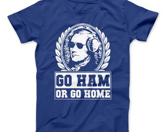 Go Ham Or Go Home Hamilton T-Shirt For Hamilton The Musical Fans, Go Ham, Hamilton, Hamilton Musical, Go Ham Or Go Home
