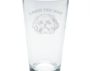 I Shih Tzu Not Funny Etched Pint Glass
