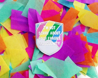 Im Not Sorry About Your Fragile Masculinity Enamel Lapel Pin Badge - Feminist Badge