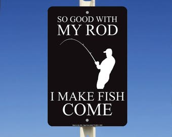 So Good With My Rod I Make Fish Come Aluminum Metal Sign