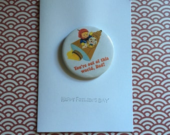 Father's Day card - including 'You're out if this world, Dad!' pin badge