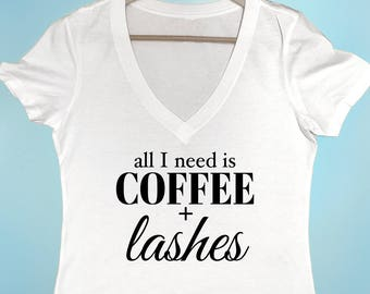 All I need is Coffee and Lashes Shirt Women's Shirt Coffee Shirt Trendy Shirt Not a morning person Shirt