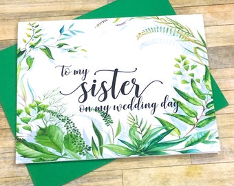 to my sister on my wedding day -  wedding card for sister - best friend - maid of honor - bridesmaid - watercolor greenery - SECRET GARDEN