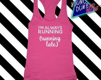 """Bella and Canvas / """"Im always running (running late)"""" / Flowy Racerback Tank / Womens Workout Tank/ Fitness Tank / Running / Graphic Tee"""
