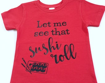 Let Me See That Sushi Roll Tees, Sushi Roll Tee Shirts, Sushi Shirt, Sushi Rolls Tshirts, Sushi T-Shirts, Sushi Lover Gifts, Sushi Tee Shirt