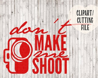 don't make me shoot camera svg, svg file, svg cut files, commercial svg, silhouette files, photography svg, coffee cup svg, photographer svg