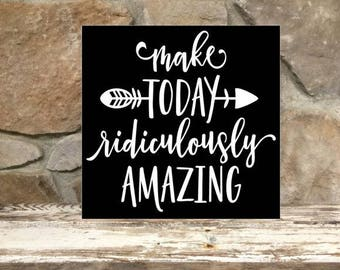 Make today ridiculously amazing / wood sign / ready to ship / gift ideas / friends / teens / kids / inspirational / signs / Valentine's day