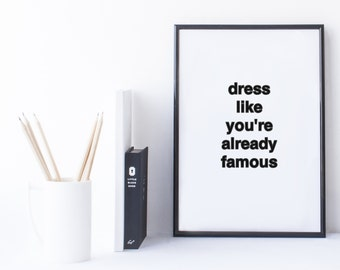Quote Print and/or Frame - Dress Like You're Already Famous