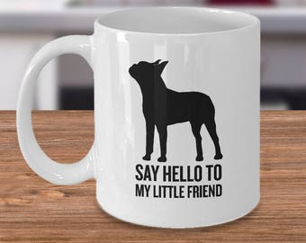 Boston Terrier Gift - Boston Terrier Gifts - Boston Terrier Mug - Say Hello to My Little Friend