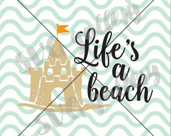 Beach SVG, Summer SVG, Life's a beach svg, Digital cut file, summer svg file, beach quote, sand castle svg, sand svg, commercial use OK