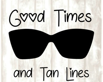 Good Times and Tan Lines,  SVG, PNG, EPS, Dxf Digital files only, Cricut, Silhouette, Happy, Kind, sunglasses, hearts, summer
