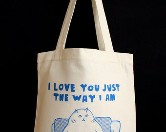 Tote Bag - I Love You Just The Way I Am