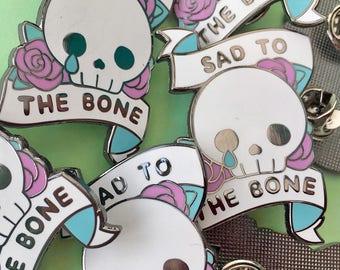 Sad to the Bone Enamel Pin - Seconds Sale