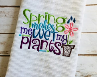 Funny Kitchen Towel - Spring Makes Me Wet My Plants - Kitchen Decor