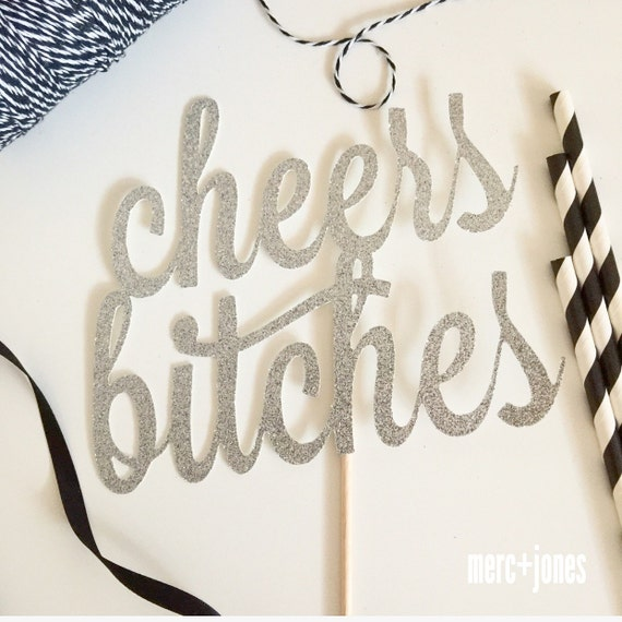 Cheers Bitches! / Girls' Night / Bachelorette Party / Hens Night Party / New Years Party Cake Topper / Hens  Cake Topper
