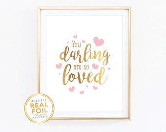 You darling are so loved, Gold Foil, Real Foil Print, Silver foil, Wall Art, Nursery Decor, Baby girl room decor, baby room decor