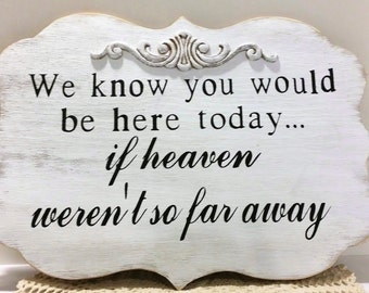 Wedding Sign We know you would be here today if heaven weren't so far away Wood White Shabby Sign Photo Prop