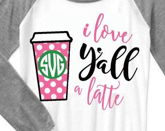 I love yall a latte svg, latte svg, yall svg, coffee svg, friends SVG, DXF, png, besties svg, coffee svg, sorority svg, shop exclus