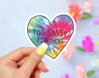 Too Sassy For You Tie Dye Heart Sticker, Vinyl Stickers