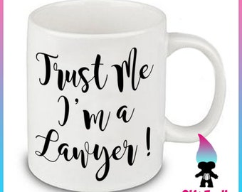 Trust Me Im a Lawyer Coffee Mug Gift Cute Funny Gift Coworker Friend