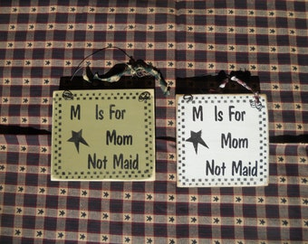 M Is For Mom Not Maid  Wood Sign