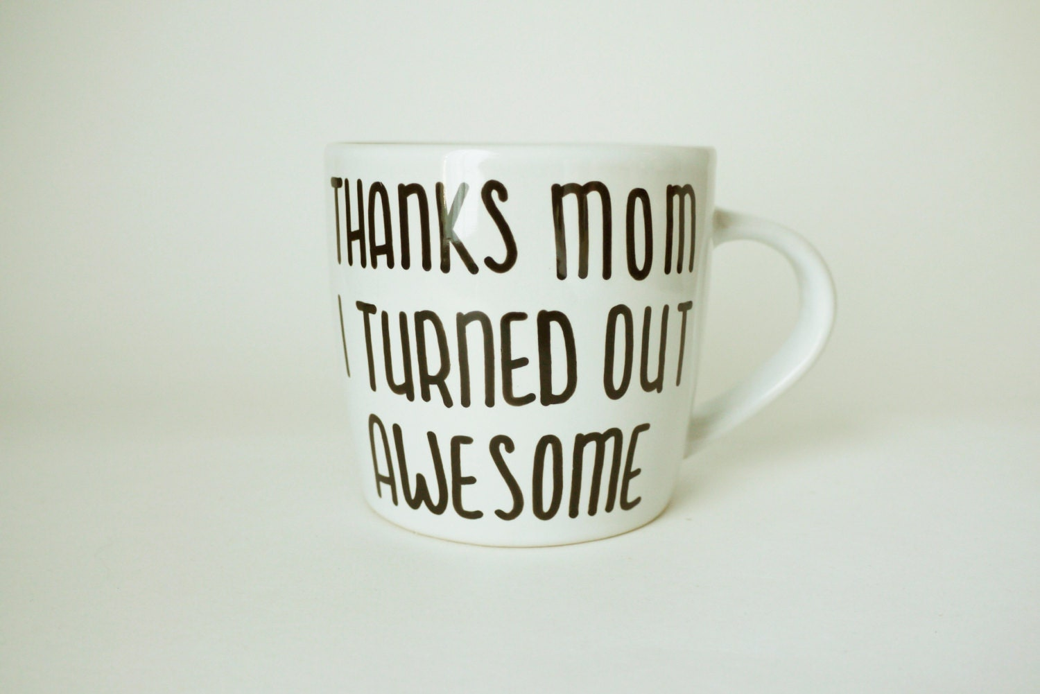 Thanks Mom I Turned Out Awesome // Funny Mother's Day Gift // Unique Mother's Day Mugs // Funny Mugs for Mom