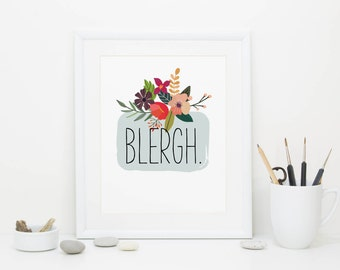 Instant Download, Best Friend Gift, Art Print, Floral Print, Liz Lemon Print, 8x10, Blergh, Wall Art, Printable Art, Digital Download
