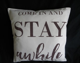 Come In And Stay awhile pillow cover 17X17