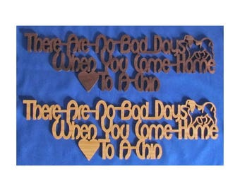 There Are No Bad Days When You Come Home To A Chin - Hand Cut Wall Hanging - Available In 2 Different Woods - Donation to JCCARE
