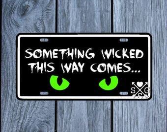 Something Wicked This Way Comes Shakespeare Quote License Plate Car Tag Cat Eyes