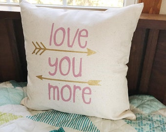 Love You More Pillow- Home Decor- Couch- Style- Personalize- Gift