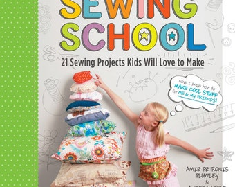 Sewing School BOOK - 21 Sewing Projects Kids Will Love to Make